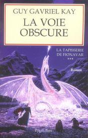 La Tapisserie De Fionavar T.3 ; La Voie Obscure - Intérieur - Format classique