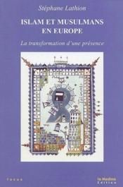 Islam et musulmans en Europe ; transformation d'une présence - Couverture - Format classique