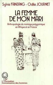 La Femme De Mon Mari ; Anthropologie Du Mariage Polygamique En Afrique Et En France - Intérieur - Format classique