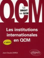Vente livre :  Les Institutions Internationales En Qcm 2e Edition  - Zarka