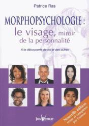 Morphopsychologie : le visage, miroir de la personnalité ; à la découverte de soi et des autres - Couverture - Format classique