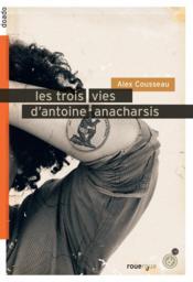 Les trois vies d'Antoine Anacharsis - Couverture - Format classique
