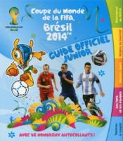 Vente livre :  Coupe du monde de la FIFA ; Brésil 2014 ; guide officiel junior  - Collectif