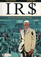 Vente livre :  I.R.$ T.6 ; the black gold war  - Stephen Desberg - Bernard Vrancken
