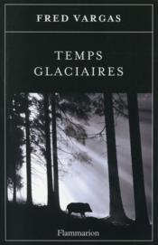 Temps glaciaires  - Fred Vargas