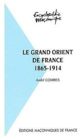 LE GRAND ORIENT DE France 1865 - 1914 - Couverture - Format classique