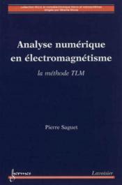 Analyse Numerique En Electromagnetisme, La Methode Tlm (Coll. Micro Et Nanoelectronique Micro Et Nan - Couverture - Format classique