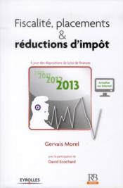 Vente livre :  Fiscalite, Placements & Reductions D'Impot 2013 - A Jour Desdispositions De La L  - Morel/Ecochard