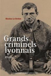 Grands criminels lyonnais  - Nicolas Le Breton