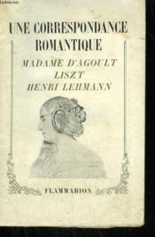 Une Correspondance Romantique. Madame D'Agoult Liszt Henri Lehmann. - Couverture - Format classique