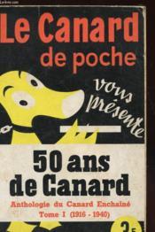 Le Canard De Poche Vous Presente 50 Ans De Canard - Nthologie Du Canard Enchaine Tome I (1916-1940) - Couverture - Format classique