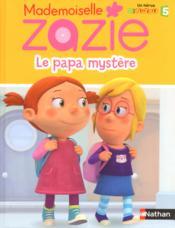 Mademoiselle Zazie ; le papa mystère - Couverture - Format classique