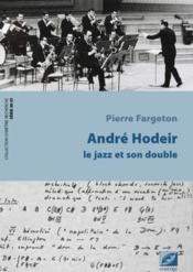 André Hodeir ; le jazz et son double - Couverture - Format classique