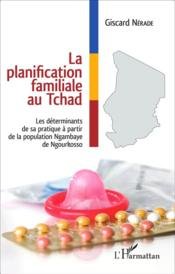 Planification familiale au Tchad ; les determinants de sa pratique à partir de la population ngambaye  - Giscard Nerade