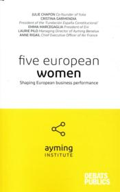 Vente livre :  Five European women ; women's achievement for business performance in Europe  - Ayming Institute