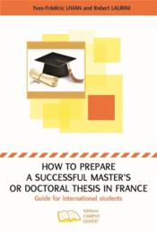 Vente livre :  How to prepare a successful master's or doctoral thesis in France ; guide for international students  - Livian/Laurini - Yves Frederic Livian - Yves Frederic Livian - Robert Laurini