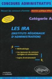 Les Ira (Instituts Regionaux D'Administration) Categorie A Concours Externe Et Interne - Couverture - Format classique