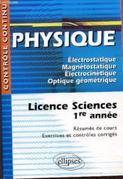 Controle Continu ; Physique ; Electrostatique, Magnétostatique, Electrocinétique, Optique Géométrique ; Licence Sciences 1ère Année - Couverture - Format classique