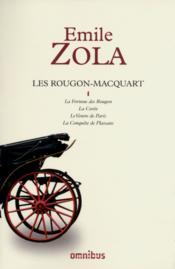 Les Rougon-Macquart t.1 ; la fortune des Rougon ; la curée ; le ventre de Paris ; la conquête de Plassans - Couverture - Format classique