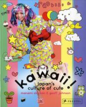 Vente livre :  Kawaii! japan's culture of cute  - Okazaki M /Johnson G
