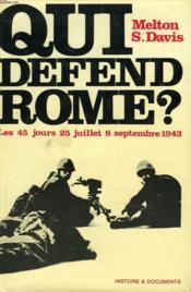 Qui Defend Rome ? Les 45 Jours : 25 Juillet-8 Septembre 1943. - Couverture - Format classique