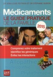 Médicaments ; le guide pratique de la famille (édition 2015)  - Jean-Louis Peytavin - Stephane Guidon