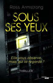 Vente livre :  Sous ses yeux  - Armstrong Ross - Ross Armstrong