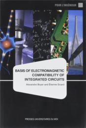 Vente livre :  Basis of electromagnetic compatibility of integrated circuits  - Boyer Alexandre/Sica - Etienne Sicard - Alexandre Boyer