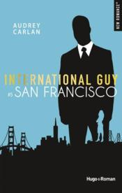 Vente livre :  International guy T.5 ; San Francisco  - Audrey Carlan