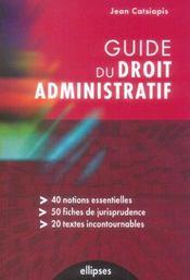 Guide du droit administratif 40 notions essentielles 50 fiches jurisprudence textes incontournables - Intérieur - Format classique