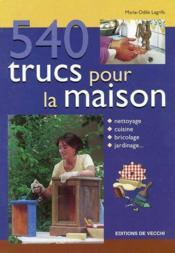 Les 540 Trucs Et Astuces Pour La Maison - Couverture - Format classique
