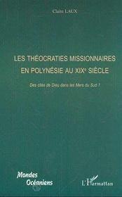 Les Theocraties Missionnaires En Polynesie Au Xix Siecle ; Des Cites De Dieu Dans Les Mers Du Sud - Intérieur - Format classique