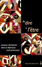 Du dire à l'être ; tensions identitaires dans la littérature nord américaine - Couverture - Format classique