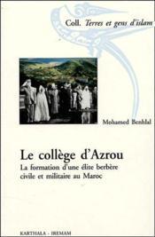 Le collège d'Azrou ; la formation d'une élite berbère civile et militaire au Maroc - Couverture - Format classique