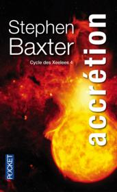 Cycle des Xeelees  t.4 ; accrétion  - Stephen Baxter