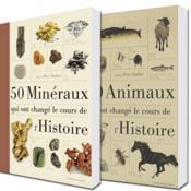 Les 50 minéraux qui ont changé le cours de l'Histoire ; les 50 animaux qui ont changé le cours de l'Histoire