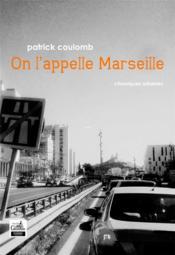 On l'appelle Marseille ; chroniques urbaines - Couverture - Format classique