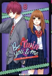 Vente livre :  Be-twin you & me T.8  - Saki Aikawa