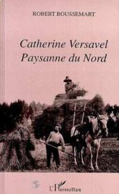 Catherine Versavel, paysanne du Nord - Couverture - Format classique