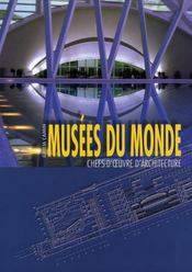 Musées du monde ; chefs d'oeuvre d'architecture - Intérieur - Format classique