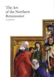 The Art Of The Northern Renaissance /Anglais - Couverture - Format classique