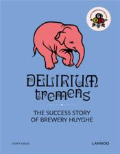 Vente livre :  Delirium tremens ; the success story of Brewery Huyghe  - Erik Verdonck