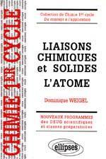 Liaisons Chimiques Et Solides L'Atome Nouveaux Programmes Des Deug Scientifiques Et Classes Prepas - Couverture - Format classique