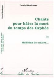 Chants pour hâter la mort du temps des Orphée ou Madinina, île esclave... - Couverture - Format classique