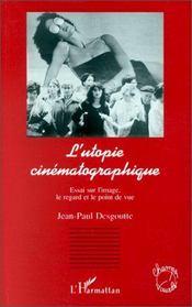 L'utopie cinématographique ; essai sur l'image, le regard et le point de vue - Intérieur - Format classique