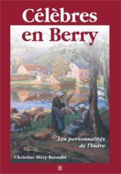 Célèbres en Berry ; les personnalités de l'Indre - Couverture - Format classique
