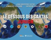 Vente livre :  Le dessous des cartes junior  - Jean-Christophe Victor - Dominique Fouchard - Catherine Barichnikoff