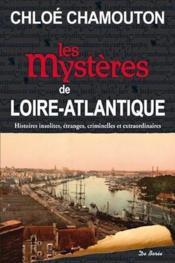 Les mystères de Loire-Atlantique ; histoires insolites, étranges, criminelles et extraordinaires - Couverture - Format classique