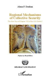 Vente livre :  Regional mechanisms of collective security ; the new face on chapter VIII of the un charter ?  - Alena F. Douhan