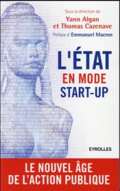 Vente livre :  L'état en mode start-up ; le nouvel âge de l'action publique  - Yann Algan - Thomas Cazenave